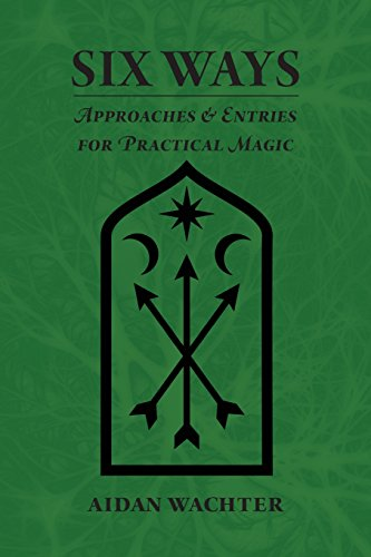 Six Ways: Approaches & Entries for Practical Magic (Practical The Way)