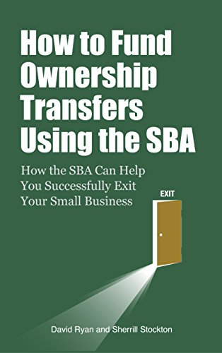 How to Fund Ownership Transfers Using the SBA: How the SBA Can Help You Successfully Exit Your Small Business (Transfer Kindle Ownership)