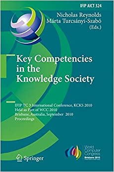 Key Competencies in the Knowledge Society: IFIP TC 3 International Conference, KCKS 2010, Held as Part of WCC 2010, Brisbane, Australia, September ... in Information and Communication Technology)