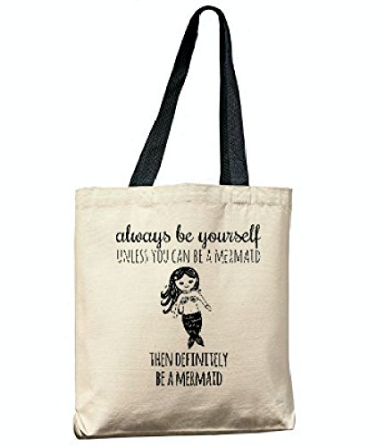Always Be Yourself Unless You Can Be A Mermaid Then Definitely Be A Mermaid, Funny Tote Bag, Screen Printed, Canvas Tote Bag