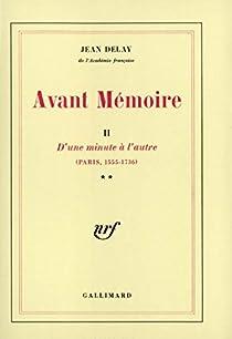 Avant mémoire, tome 2 : D'une minute à l'autre (Paris, 1555-1736) par Delay