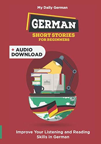 German Short Stories for Beginners: 30 Captivating Short Stories to Learn German & Grow Your Vocabulary the Fun Way! (Bilingual German)