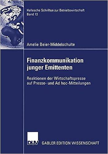 Finanzkommunikation junger Emittenten: Reaktionen der Wirtschaftspresse auf Presse- und Ad hoc-Mitteilungen (Hallesche Schriften zur Betriebswirtschaft)