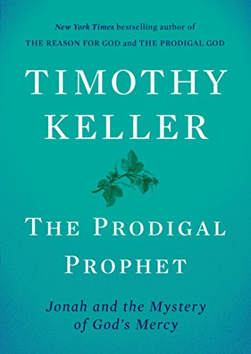 The Prodigal Prophet: Jonah and the Mystery of God's - Prayer Prophets The