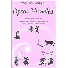 Opera Unveiled: Carmen, Idomeneo, Ariadme Auf Naxos, Countess Matitza, Dialogues of the Carmelites