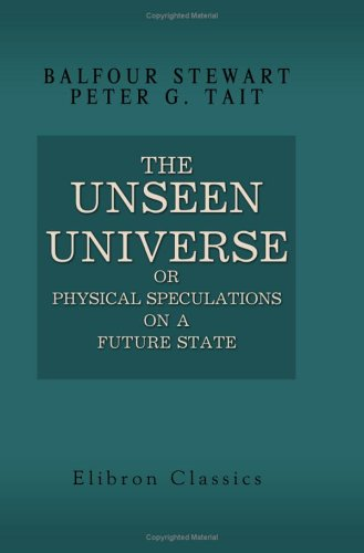 The Unseen Universe; or, Physical Speculations on a Future State
