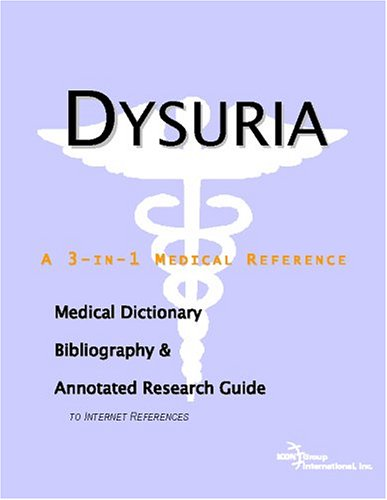 Read Online Dysuria - A Medical Dictionary, Bibliography, and Annotated Research Guide to Internet References pdf