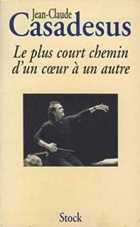 Le plus court chemin d'un coeur à un autre : histoire d'une passion, Casadesus, Jean-Claude