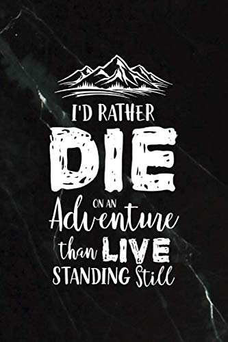 I'd Rather Die On an Adventure Than Live Standing Still: All Purpose 6x9 Blank Lined Notebook Journal Way Better Than A Card Trendy Unique Gift Black Stone Hiking (Grand Trunk Hammock Double)