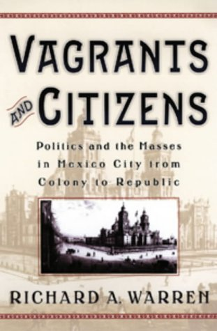 Vagrants-and-Citizens-Politics-and-the-Masses-in-Mexico-City-from-Colony-to-Republic-(Latin-American-Silhouettes)