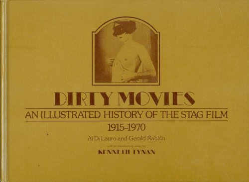 Dirty Movies: An Illustrated History of the Stag Film, 1915-1970 (Stag Films)