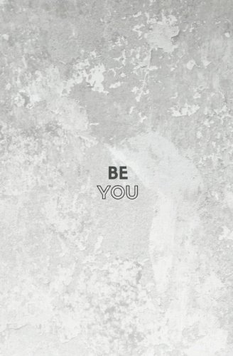 Be You  Notebook  Journal  Small Blank Lined Notebook  Cute Statement Notebook  Inspirational Notebook For Girls And Women  Motivating Quote On Cover  Inspirational Journals And Notebooks   Volume 1