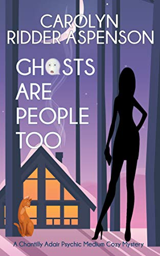 Ghosts are People Too: A Chantilly Adair Psychic Medium Cozy Mystery (The Chantilly Adair Psychic Medium Cozy Mystery Series Book 2) by [Ridder Aspenson, Carolyn]