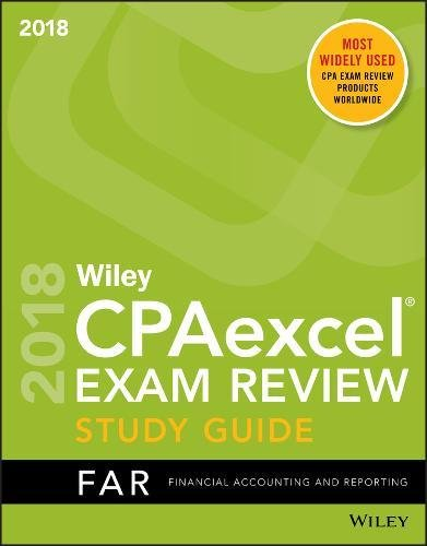 Wiley CPAexcel Exam Review 2018 Study Guide: Financial Accounting and Reporting (Wiley Cpa Exam Review Financial Accounting and Reporting)