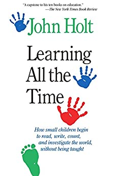 Learning All The Time by [Holt, John]