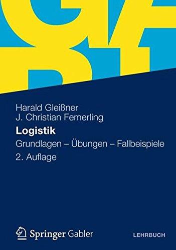 Logistik: Grundlagen - Übungen - Fallbeispiele