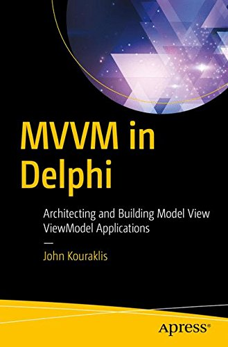 MVVM in Delphi: Architecting and Building Model View ViewModel Applications by Apress