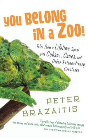 You Belong in a Zoo!: Tales from a Lifetime Spent with Cobras, Crocs, and Other Extraordinary Creature s cover