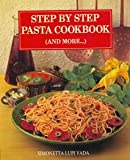 Step by Step Pasta Cookbook and More, Lupi Simonetta Vada, 0890098034