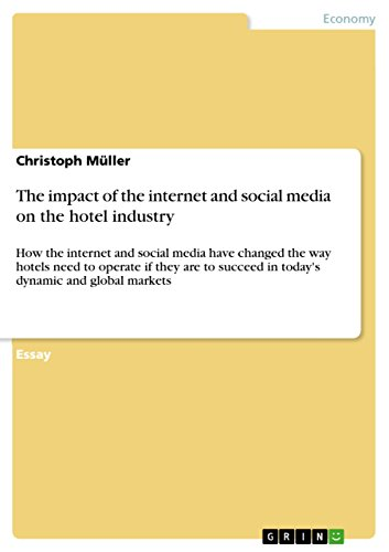 The impact of the internet and social media on the hotel industry: How the internet and social media have changed the way hotels need to operate if they ... in today's dynamic and global markets (Impact Of The Internet On Supply Chain Management)