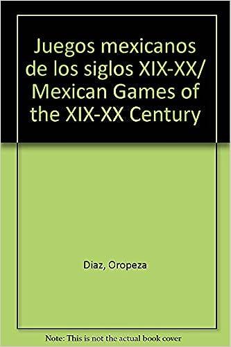 Juegos Mexicanos De Los Siglos Xix Xx Mexican Games Of The Xix Xx