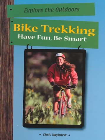 Download Bike Trekking: Have Fun, Be Smart (Have Fun Be Smart Exploring the Outdoors Series) PDF