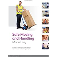 Safe Moving and Handling Made Easy: An Easy to Understand Guide Covering Important Manual Handling Principles