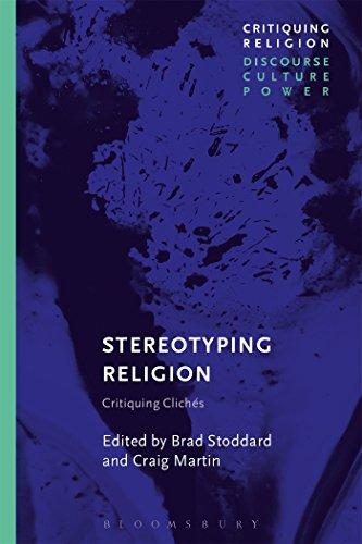 Stereotyping Religion: Critiquing Clichés (Critiquing Religion: Discourse, Culture, Power)
