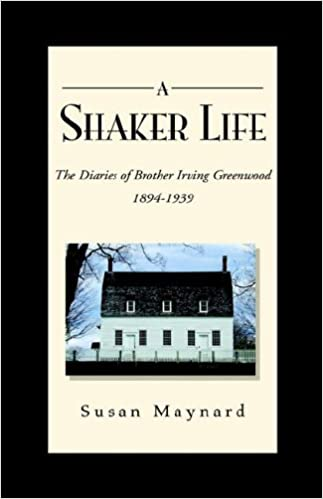 The Shaker Life: The Diaries of Brother Irving Greenwood 1894-1939