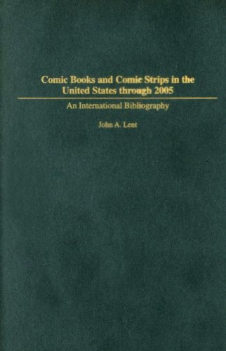 Comic Books And Comic Strips In The United States Through 2005: An International Bibliography (Bibliographies And Indexes In Popular Culture)