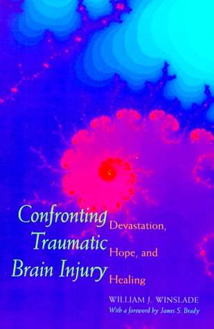 Confronting Traumatic Brain Injury : Devastation, Hope, and Healing