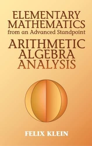 Elementary Mathematics from an Advanced Standpoint: Arithmetic, Algebra, Analysis (Dover Books on Mathematics)