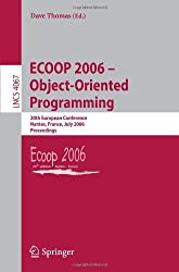 [(Ecoop 2006 - Object-Oriented Programming: 20th European Conference, Nantes, France, July 3-7, 2006, Proceedings )] [Author: Dave Thomas] [Jul-2006]