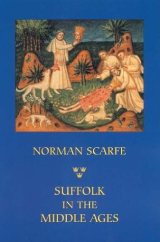 Suffolk in the Middle Ages: Studies in Places and Place-Names, the Sutton Hoo Ship-Burial, Saints, Mummies and Crosses, Domesday Book and Chronicles of Bury Abbey