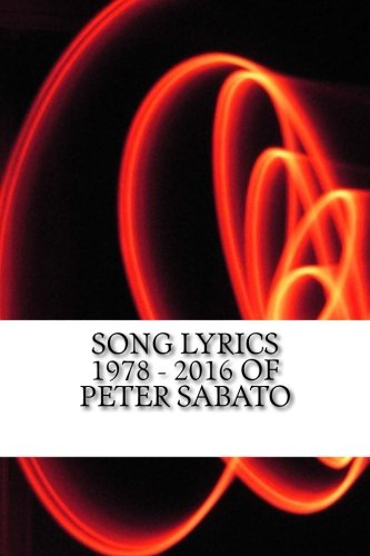 Song Lyrics 1978 - 2016 Of Peter Sabato