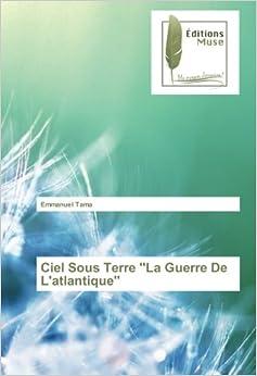 Book Ciel Sous Terre ''La Guerre De L'atlantique''