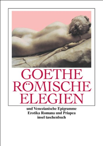 Römische Elegien Und Venezianische Epigramme  Erotica Romana Priapea  Insel Taschenbuch