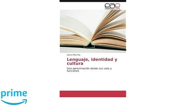 Lenguaje, identidad y cultura: Una aproximación desde sus usos y funciones: Amazon.es: Alvaro Mina Paz: Libros