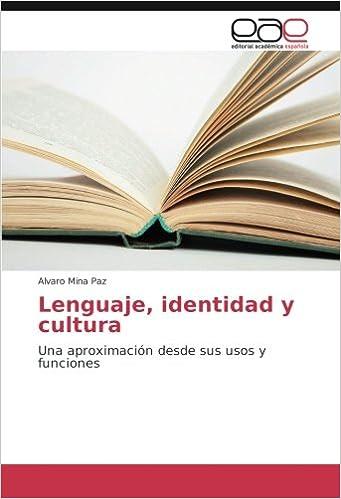 Lenguaje, identidad y cultura: Una aproximación desde sus usos y funciones (Spanish Edition): Alvaro Mina Paz: 9783659093555: Amazon.com: Books