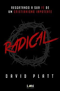 Radical: Resgatando a sua fé de um cristianismo impotente por [Platt, David]