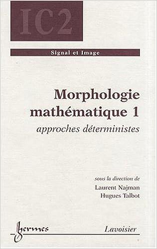 Livres Morphologie mathématique : Tome 1, Approches déterministes pdf ebook