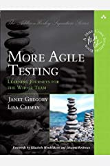 More Agile Testing: Learning Journeys for the Whole Team (Addison-Wesley Signature Series (Cohn)) Paperback