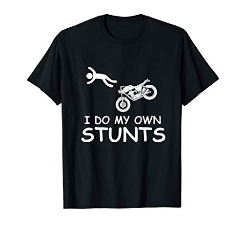 I Do My Own Stunts Motorcycle Funny Tees Gift For Bikers