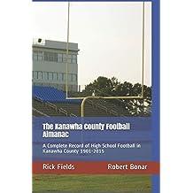 The Kanawha County Football Almanac: A Complete Record of High School Football in Kanawha County 1901-2015