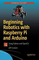 Beginning Robotics with Raspberry Pi and Arduino: Using Python and OpenCV Front Cover