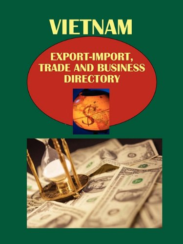 Vietnam Export-Import, Trade and Business Directory by International Business Publications USA