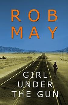 Girl Under the Gun by [May, Rob]