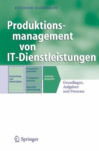 Produktionsmanagement von IT-Dienstleistungen: Grundlagen, Aufgaben und Prozesse (Business Engineering)