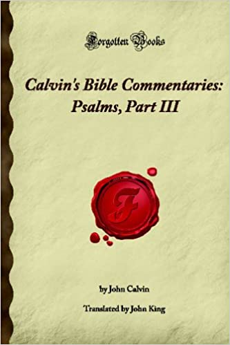 Calvin's Bible Commentaries: Psalms, Part III: (Forgotten Books)
