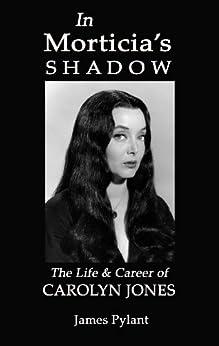 Amazon.com: In Morticia's Shadow: The Life & Career of Carolyn Jones eBook: James Pylant: Kindle